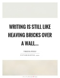 writing-is-still-like-heaving-bricks-over-a-wall-quote-1